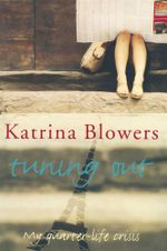 Tuning Out : My Quarter-life Crisis - Katrina Blowers