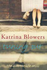 Tuning Out : My Quarter-life Crisis - Katrina Blowers