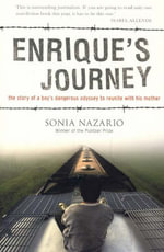 Enrique's Journey : The Story of a Boy's Dangerous Odyssey to Reunite with His Mother - Sonia Nazario