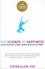 The Science of Happiness : How Our Brains Make Us Happy and What We Can Do to Get Happier - Stefan Klein
