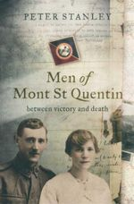 Men of Mont St Quentin : Between Victory and Death - Peter Stanley