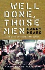 Well Done, Those Men : Memoirs of a Vietnam Veteran - Barry Heard