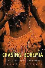 Chasing Bohemia : A Year of Living Recklessly in Rio De Janeiro - Carmen Michael