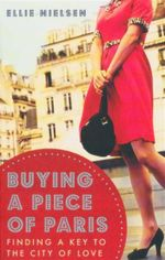 Buying a Piece of Paris : Finding a Key to the City of Love - Ellie Nielsen