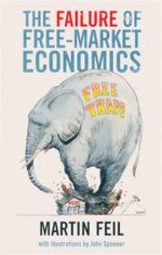 The Failure of Free-Market Economics - Martin Feil