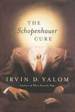 The Schopenhauer Cure : and Other Tales of Psychotherapy - Irvin D. Yalom