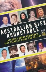Australian Risk Roundtable : Including Gerry Robinson's Risk Thinkers Guide 2nd Edition - Gerry Robinson