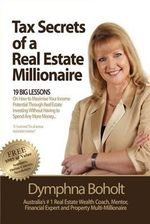 Tax Secrets of a Real Estate Millionaire - Dymphna Boholt