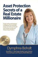 Asset Protection Secrets of a Real Estate Millionaire - Dymphna Boholt
