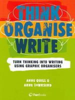 Think, Organise, Write : Turn Thinking into Writing Using Graphic Organisers - Amme Quill