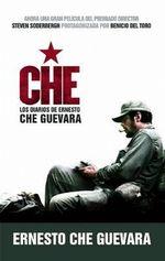 Che Los Diarios de Ernesto Che Guevara : El Libro de La Pelicula Sobre La Vida del Che Guevara :  El Libro de La Pelicula Sobre La Vida del Che Guevara - Ernesto Che Guevara