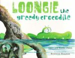 Loongie the Greedy Crocodile - Lucy Dann