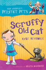 Pop Hooper's Perfect Pets: Scruffy Old Cat : Scruffy Old Cat - Kyle Mewburn