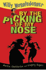 Willy Waggle-Dagger : By the Picking Of My Nose :  By the Picking of My Nose - Martin Chatterton