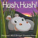 Hush, Hush! - Margaret Wild