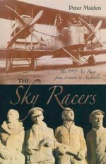 The Sky Racers : The 1919 Air Race from London to Australia - Peter Maiden