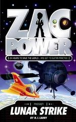Zac Power : Lunar Strike : Zac Power Series : Book 7 - H. I. Larry
