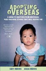 Adopting Overseas : A Guide to Adopting from Australia, Plus Personal Stories That Will Inspire You - Lucy Burns
