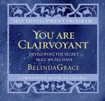 You Are Clairvoyant (CD) : Developing The Secret Skill We All Have - Belinda Grace