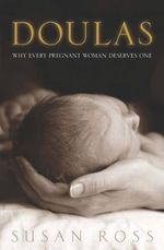 Doulas : Why Every Pregnant Woman Deserves One - Susan Ross