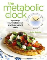 The Metabolic Clock  :  Speed up Your Metabolism and Lose Weight Naturally - Julie Rennie