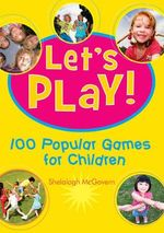 Let's Play : 100 Popular Games for Children - Shelalagh McGovern
