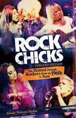 Rock Chicks : The Hottest Female Rockers from the 1960s to Now :  The Hottest Female Rockers from the 1960s to Now - Alison Stieven-Taylor