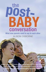 The Post-Baby Conversation : What New Parents Need to Say to Each Other - Alison Osborne