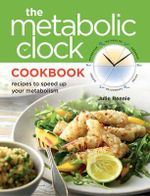 The Metabolic Clock Essential Cookbook - Julie Rennie