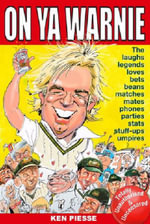 On Ya Warnie : The Laughs, The Legends, The Loves, The Mates, The Stats. - Ken Piesse