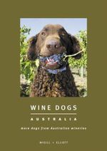 Wine Dogs Australia : More Dogs from Australian Wineries - Craig McGill