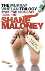 The Murray Whelan Trilogy : Stiff, The Brush-off, Nice Try - Shane Maloney