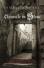 Chronicle in Stone - Ismail Kadare