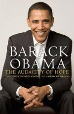 The Audacity of Hope : Thoughts on Reclaiming the American Dream :  Thoughts on Reclaiming the American Dream - President Barack Obama