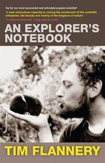 An Explorer's Notebook : Essays on Life, History and Climate - Tim Flannery