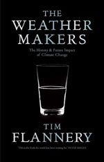 The Weather Makers : The History and Future Impact of Climate Change - Tim Flannery