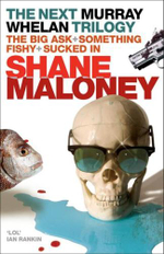 The Next Murray Whelan Trilogy :  The Big Ask + Something Fishy + Sucked In - Shane Maloney
