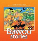 Bawoo Stories :  How Crows Became Black, Why the Emu Can't Fly, The Kangaroos who Wanted to be People, Barn-Barn Barlala the Bush Trickster - May L. O'Brien