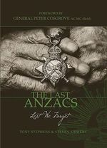 The Last Anzacs : Lest We Forget :  Lest We Forget - Tony Stephens