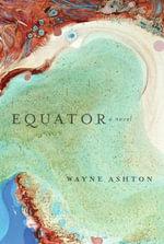 Equator : A Novel - Wayne Ashton