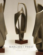 Margaret Priest : An Artist's Life - Philippa O'Brien