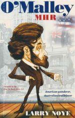 O'Malley MHR : American Wanderer, Australian Trailblazer - Larry Noye