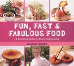 Fun, Fast & Fabulous Food : A Practical Guide to Home Entertaining - Alison Taafe