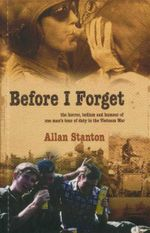Before I Forget : The Horror, Tedium and Humour of One Man's Tour of Duty in the Vietname War - Allan Stanton