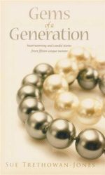 Gems of a Generation : Heartwarming and Candid Stories from Fifteen Unique Women - Sue Trethowan-Jones