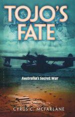 Tojo's Fate : Australia's Secret War - Cyrus C. McFarlane