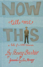 Now Tell Me This : A Tale of a NSW Policeman - Penny Becchio