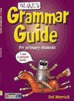 Blake's Grammar Guide : For Primary Students - Del Merrick