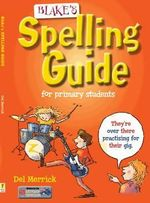 Blake's Spelling Guide : For Primary Students - Del Merrick