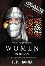 Women in Islam : And the Rights of Women in Islamic Law - F. P. Hanna